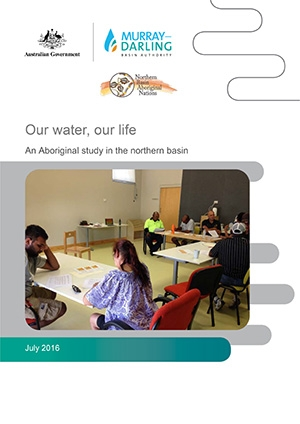 Our water, our life - An Aboriginal study in the orthern Basin